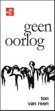 Geen oorlog - Ton van Reen (ISBN 9789062659227)