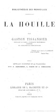 La houille / par Gaston Tissandier ; ouvrage illustre de 66 vignettes par A. Jahandier A. Marie et A. Tissandier.