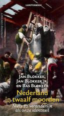 Nederland in twaalf moorden - Jan Blokker, Jan Blokker Jr., Bas Blokker (ISBN 9789025439293)