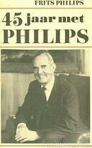 45 jaar met Philips - Frits Philips, Leo Ott (ISBN 9789061001300)