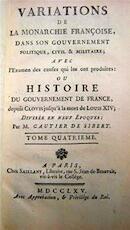 Variations de la Monarchie Française, dans son Gouvernement Politique, Cilil & Militaire; - Gautier de Sibert