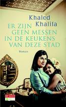 Er zijn geen messen in de keukens van deze stad - Khaled Khalifa (ISBN 9789044533828)