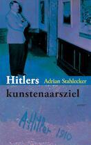 Hitlers kunstenaarsziel - Adrian Stahlecker (ISBN 9789461531636)