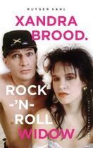 Xandra Brood. Rock-'n-roll widow - Rutger Vahl (ISBN 9789038801315)