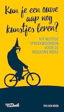 Kun je een ouwe aap nog kunstjes leren - 101 nuttige spreekwoorden voor de moderne mens - Ton den Boon (ISBN 9789460773167)