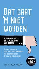 Dat gaat 'm niet worden - Ton den Boon (ISBN 9789460774164)