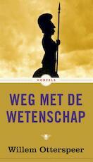 Weg met de wetenschap - Willem Otterspeer (ISBN 9789023495666)