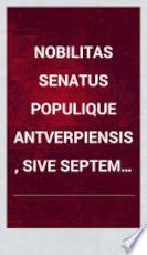 Nobilitas senatus populique Antverpiensis, sive septem tribus patriciae Antwerpienses. II. ed. auct. et corr. - o.O., 1689 - Unknown