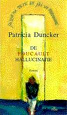 De Foucault hallucinatie - Patricia Duncker, Auke Leistra (ISBN 9789068014839)
