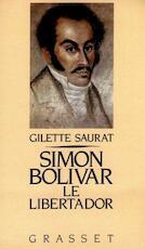 Simon Bolivar Le Libertador - Gilette Saurat (ISBN 2246430917 )