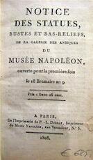 Notice des Statues, Bustes et Bas-Reliefs, de la Galerie des Antiques du Musée Napoléon, ouverte pour la première fois la 18 Brumaire an 9. - Unknown