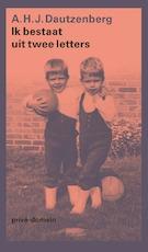 Ik bestaat uit twee letters - A.H.J. Dautzenberg (ISBN 9789029524124)