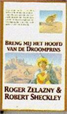 Breng mij het hoofd van de droomprins - Roger Zelazny, Robert Sheckley, Dons Reerink (ISBN 9789027431509)