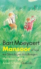 Mansoor, of hoe we Stina bijna doodkregen - Bart Moeyaert (ISBN 9789045112657)