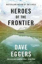Heroes of the Frontier - Dave Eggers (ISBN 9780241289938)