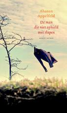 De man die niet ophield met slapen - Aharon Appelfeld (ISBN 9789041421494)