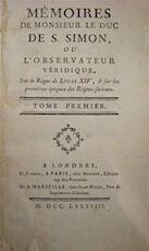 Mémoires de Monsieur le Duc de S. Simon, ou l'Observateur Véridique, Sur le Regne de Louis XIV, & sur les premières époques des Règnes suivans - Le Duc De S. Simon