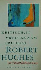 Kritisch in vredesnaam kritisch - Robert Hughes (ISBN 9789050181167)