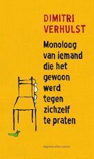 Monoloog van iemand die het gewoon werd tegen zichzelf te praten - Dimitri Verhulst (ISBN 9789025439705)