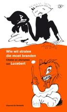 Wie wil stralen die moet branden - Lucebert, Ton den Boon (ISBN 9789077767658)