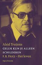 Geluk kun je alleen schilderen - Aleid Truijens (ISBN 9789029575317)