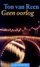 Geen oorlog - Ton van Reen (ISBN 9789044533705)