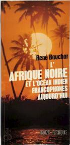 L'Afrique noire et l'océan Indien francophones aujourd'hui - René Bauchar