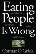 Eating People is Wrong, And Other Essays on Famine , Its Past and its Future - Cormac Ó Gráda (ISBN 9780691165356)