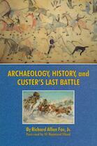 Archaeology, History, and Custer's Last Battle - Richard Allan Fox (ISBN 9780806129983)