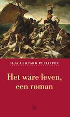 Het ware leven - Ilja Leonard Pfeijffer (ISBN 9789029564212)