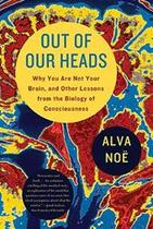 Out of Our Heads - Alva Noe (ISBN 9780809016488)