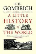 A Little History of the World - E. H. Gombrich, Ernst Hans Gombrich, Caroline Mustill, Clifford Harper (ISBN 9780300143324)