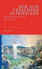 Hoe God verscheen in Friesland - Dirk Otten (ISBN 9789079378142)