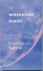 De Wassende Maan - Rabindranath Tagore (ISBN 9789076389141)
