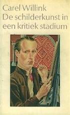 De schilderkunst in een kritiek stadium - Carel Willink, Willem Frederik Hermans (ISBN 9789065210579)