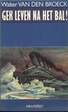 Gek leven na het bal! - Walter van den Broeck (ISBN 9789052400136)