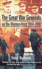 The Great War generals on the Western Front 1914-18 - Robin Neillands (ISBN 9781841190631)