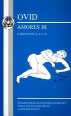 Ovid: Amores III, a Selection: 2, 4, 5, 14 - Jennifer Ingleheart (ISBN 9781853997457)