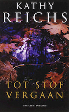 Tot stof vergaan - Kathy Reichs (ISBN 9789022548462)