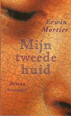 MIjn tweede huid - Erwin Mortier (ISBN 9789029067232)