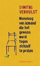 Monoloog van iemand die het gewoon werd tegen zichzelf te praten - Dimitri Verhulst (ISBN 9789025438418)