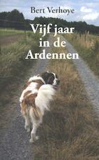Vijf jaar in de Ardennen - Bert Verhoye (ISBN 9789059275119)