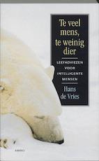Te veel mens, te weinig dier - Hans de Vries (ISBN 9789026323102)