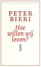 Hoe willen wij leven? - Peter Bieri (ISBN 9789028440401)