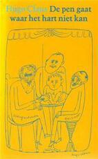 De pen gaat waar het hart niet kan - Hugo Claus, Gerd [samenst]. De Ley (ISBN 9062131085)