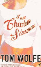 I am Charlotte Simmons - Tom Wolfe (ISBN 9780099483793)