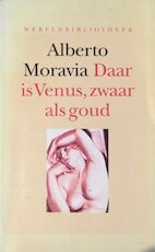 Daar is Venus, zwaar als goud - Alberto Moravia, Rosita Steenbeek (ISBN 9789028415843)