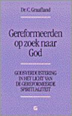 Gereformeerden op zoek naar God - C. Graafland (ISBN 9789061401926)