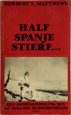 Half Spanje stierf... - Herbert L. Matthews (ISBN 9789025420499)