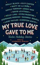 My True Love Gave to Me - Stephanie Perkins (ISBN 9781250059307)